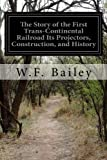 The Story of the First Trans-Continental Railroad Its Projectors, Construction, and History