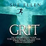 Grit: The No B.S. Mentality on How to Become a Grind Animal, Hack Your Powers Within and Build Supreme Confidence | Sue Ellen