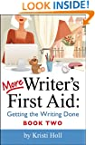 More Writer's First Aid: Getting the Writing Done