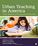 Urban Teaching in America: Theory, Research, and Practice in K-12 Classrooms