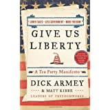 Give Us Liberty: A Tea Party Manifesto ~ Dick Armey