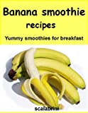 Banana smoothie recipes: yummy smoothies for breakfast