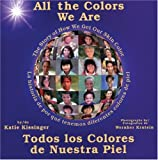 All the Colors We Are: Todos los colores de nuestra piel/The Story of How We Get Our Skin Color (Spanish Edition)