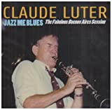 echange, troc Claude Luter - Jazz Me Blues : The Fabulous Buenos Aires Session