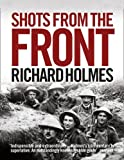 Shots from the Front: The British Soldier 1914-18 (0007275498) by Richard Holmes