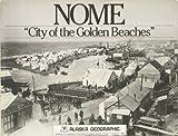 Nome: City of the Golden Beaches (Alaska Geographic, Vol. 11, No. 1)