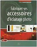 echange, troc Cyrill Harnischmacher - Fabriquer ses accessoires d'éclairage photo