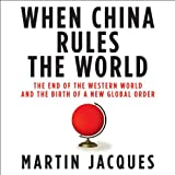 img - for When China Rules the World: The End of the Western World and the Birth of a New Global Order book / textbook / text book
