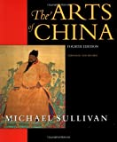 The Arts of China (An Ahmanson Murphy Fine Arts Book) (0520218779) by Michæl Sullivan