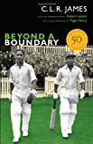Beyond a Boundary: 50th Anniversary Edition (The C. L. R. James Archives) (0822355639) by James, C. L. R.