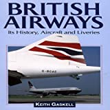 Keith Gaskell British Airways: Its History, Aircraft and Liveries