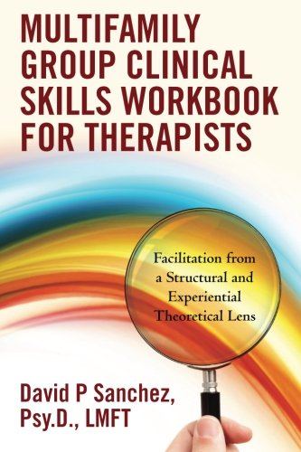 Multifamily Group Clinical Skills Workbook for Therapists: Facilitation from a Structural and Experiential Theoretical L