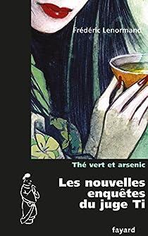 Les nouvelles enquêtes du juge Ti, tome 15 : Thé vert et arsenic par Lenormand