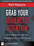 img - for Grab Your Audience s Attention: First Impressions Set the Presentation On or Off--Course (FT Press Delivers Elements) book / textbook / text book