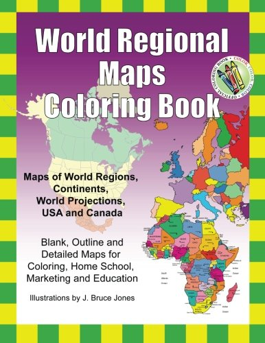 World Regional Maps Coloring Book: Maps of World Regions, Continents, World Projections, USA and Canada PDF