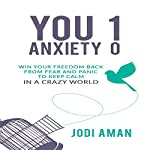 You 1, Anxiety 0: Winning Your Life Back from Fear and Panic | Jodi Aman