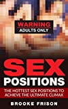 Sex Positions: The Hottest Sex Positions to Achieve the Ultimate Climax (Sex Positions, Sex, Kama Sutra, Sex Guide, Sex Books)