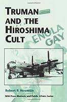 Truman and the Hiroshima Cult (Rhetoric & Public Affairs)