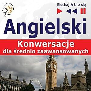 Konwersacje dla srednio zaawansowanych - Angielski (Sluchaj & Ucz sie) Hörbuch