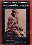 Bury My Heart at Wounded Knee: An Indian History of the American West (0030853222) by Dee Alexander Brown