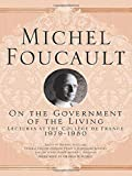 On The Government of the Living: Lectures at the Collège de France, 1979-1980 (Michel Foucault: Lectures at the Collège de France)