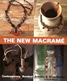 The New Macrame: Contemporary Knotted Jewelry & Accessories (1579902278) by Dumont, Katie