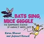 Bats Sing, Mice Giggle: The Suprising Science of Animals' Inner Lives | Karen Shanor,Jaqmeet Kanwal