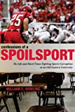 img - for Confessions of a Spoilsport: My Life and Hard Times Fighting Sports Corruption at an Old Eastern University (Penn State Press) book / textbook / text book