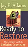 Ready to Restore: The Layman's Guide to Christian Counseling (0875520707) by Adams, Jay Edward