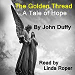 The Golden Thread: A Tale of Hope | John Duffy
