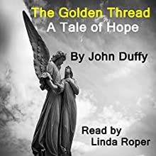 The Golden Thread: A Tale of Hope Audiobook by John Duffy Narrated by Linda Roper