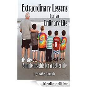 Extraordinary  Lessons From an  Ordinary Life - Simple Insights  for a Better Life
