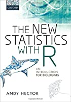 The New Statistics with R: An Introduction for Biologists Front Cover