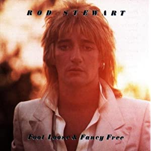 Rod Stewart Foot Loose And Fancy Free lyrics