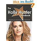 The Holly Hunter Handbook - Everything You Need to Know About Holly Hunter