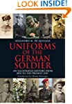 Uniforms of the German Soldier: An Il...