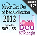 The Never Get Out of Bed Collection: 2012 In Bed with Susie Bright - Season 12 | Susie Bright