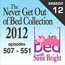 The Never Get Out of Bed Collection: 2012 In Bed with Susie Bright - Season 12  by Susie Bright Narrated by Susie Bright