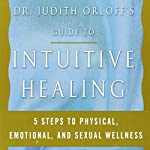 Dr. Judith Orloff's Guide to Intuitive Healing: Five Steps to Physical, Emotional, and Sexual Wellness | Judith Orloff