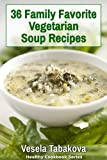 36 Family Favorite Vegetarian Soup Recipes (Healthy Cookbook Series 5)