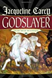 Godslayer: Volume II of The Sundering (0765312395) by Jacqueline Carey
