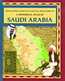 img - for A Historical Atlas of Saudi Arabia (Historical Atlases of South Asia, Central Asia and the Middle East) book / textbook / text book