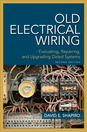 Old Electrical Wiring: Evaluating, Repairing, And Upgrading Dated Systems: Evaluating, Repairing, And Upgrading Dated Systems