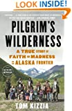 Pilgrim's Wilderness: A True Story of Faith and Madness on the Alaska Frontier