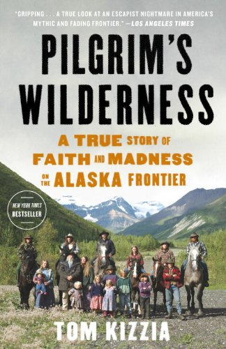 Pilgrim's Wilderness: A True Story of Faith and Madness on the Alaska Frontier hier kaufen