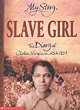 Slave Girl: The Diary of Clotee, Virginia, USA 1859 (My Story) (0439981867) by McKissack, Patricia C.