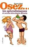 Osez les aphrodisiaques et autres stimulants sexuels