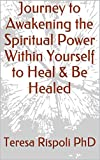 Journey to Awakening the Spiritual Power Within Yourself to Heal & Be Healed (English Edition)