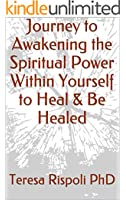 Journey to Awakening the Spiritual Power Within Yourself to Heal & Be Healed
