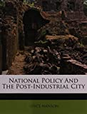 img - for National Policy And The Post-Industrial City book / textbook / text book